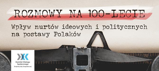 Rozmowy na 100-lecie. Wpływ nurtów ideowych i politycznych na postawy Polaków